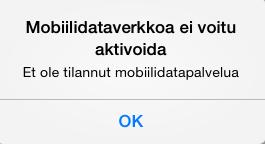 Mobiilidataverkkoa ei voitu aktivoita. Et ole tilannut mobiilidatapalvelua.